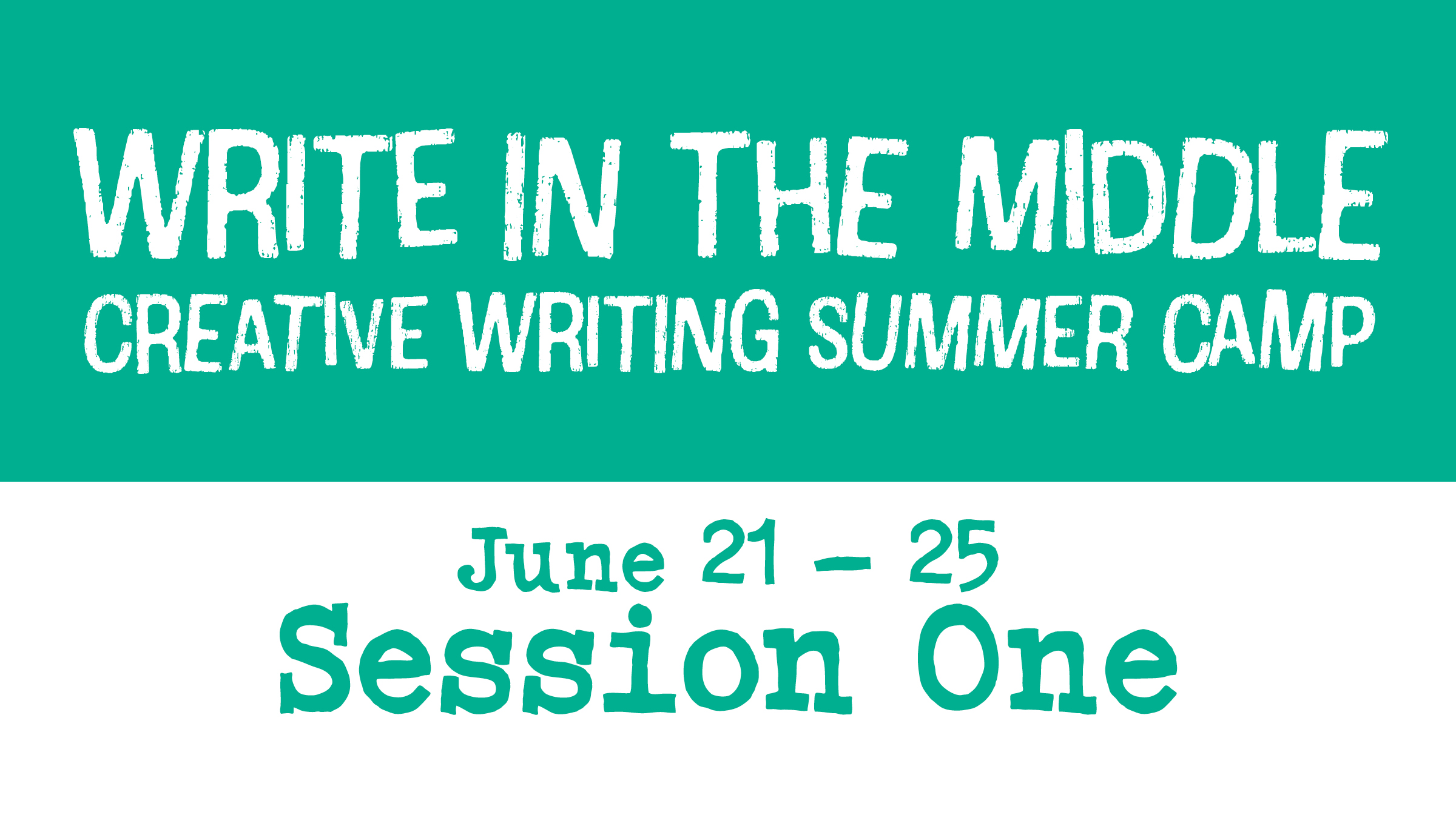 Write in the Middle Creative Writing Summer Camp Session One June 21 - 25