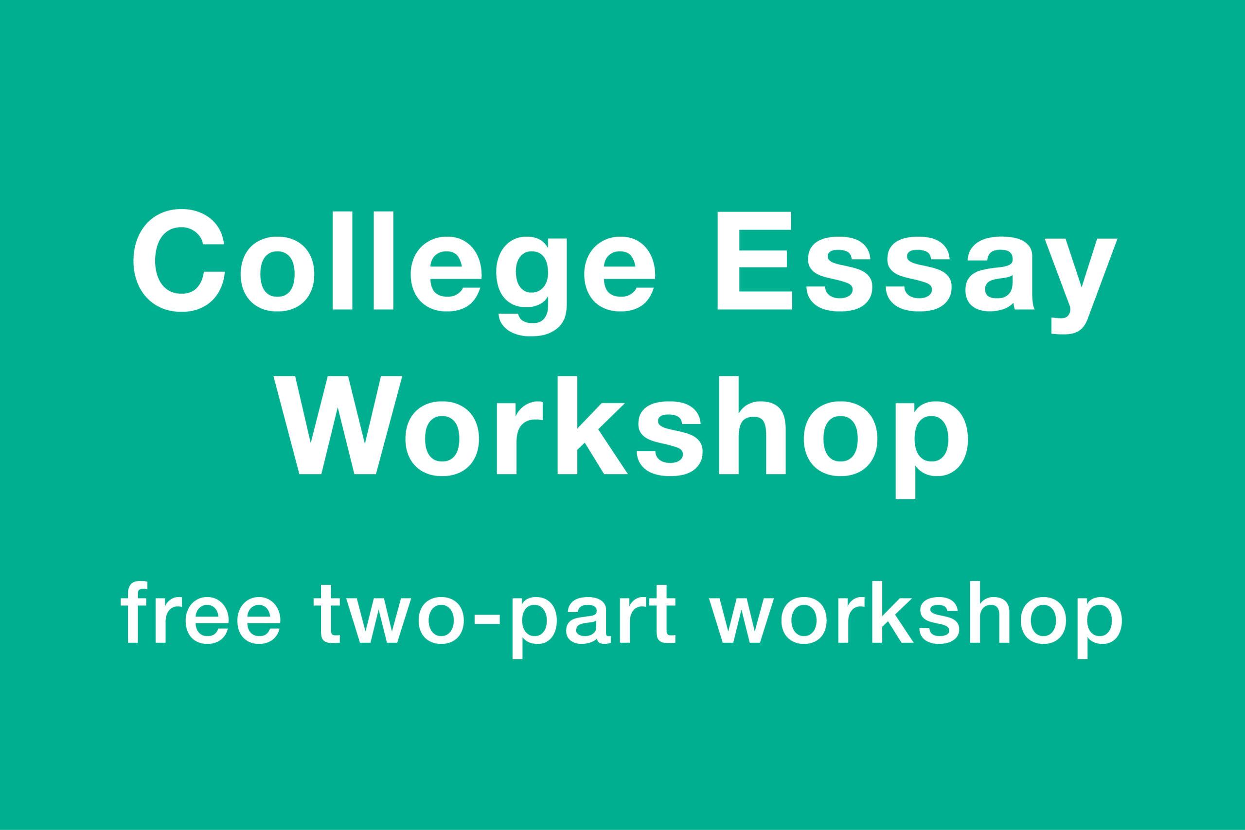 College essay workshop: free two-part workshop